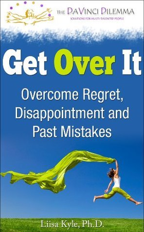 Get Over It: Overcome Regret, Disappointment and Past Mistakes  by  Liisa Kyle
