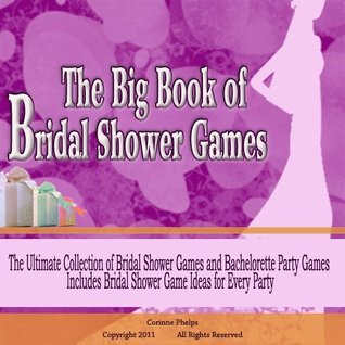 The Big Book of Bridal Shower Games: If You Are Looking for Unique Bridal Shower Games and Bachelorette Party Games for the Most Fun Ever You Will Find Them Here  by  Corinne Phelps