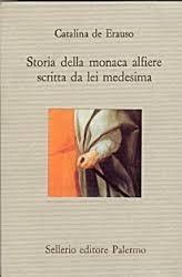 Storia della monaca alfiere scritta da lei medesima  by  Catalina de Erauso