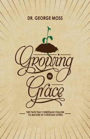 Growing In Grace George Moss