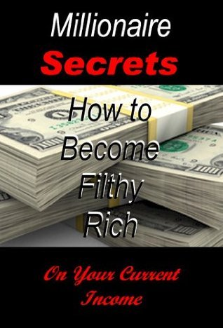 How to Become Filthy Rich on Your Current Income D.G. Thompson
