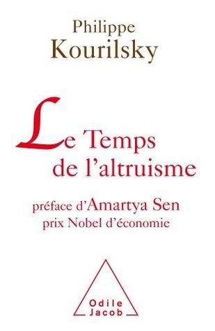 Temps de laltruisme (Le): Préface dAmartya Sen Philippe Kourilsky