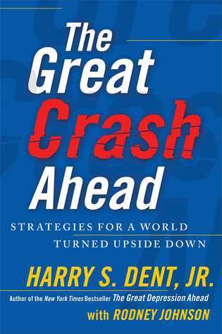 The Great Crash Ahead: Strategies for a World Turned Upside Down  by  Harry S. Dent Jr.