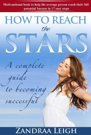 How To Reach The Stars: A Complete Guide to Becoming Successful  by  Zandraa Leigh