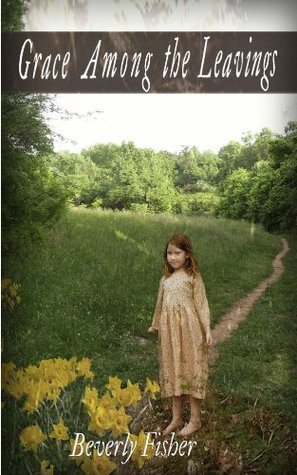 Grace Among the Leavings  by  Beverly Fisher