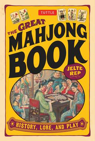The Great Mahjong Book: History, Lore, and Play Jelte Rep