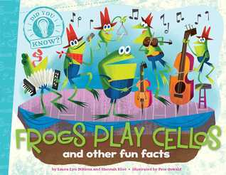 Frogs Play Cellos: and other fun facts (Did You Know?, #6)  by  Laura Lyn Disiena