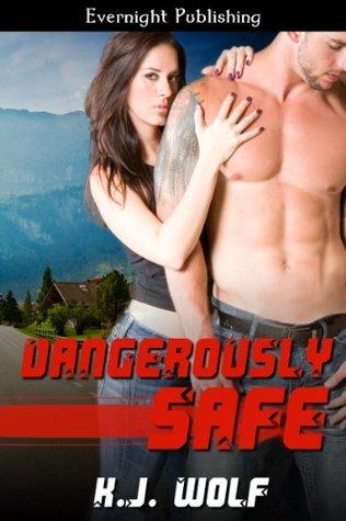 Dangerously Safe K.J. Wolf