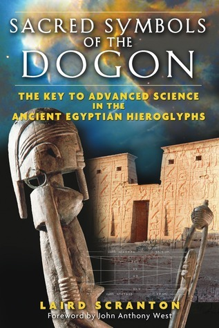 Sacred Symbols of the Dogon: The Key to Advanced Science in the Ancient Egyptian Hieroglyphs Laird Scranton