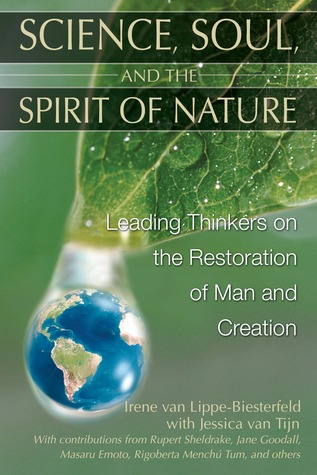 Science, Soul, and the Spirit of Nature: Leading Thinkers on the Restoration of Man and Creation  by  Irene van Lippe-Biesterfeld