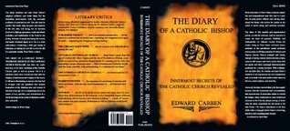 The Diary of a Catholic Bishop - Innermost Secrets of the Catholic Church Revealed  by  Edward Carben