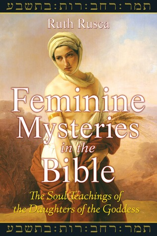 Feminine Mysteries in the Bible: The Soul Teachings of the Daughters of the Goddess  by  Ruth Rusca