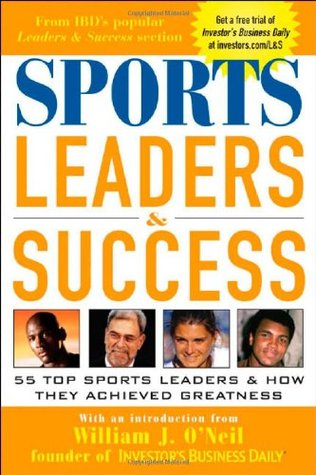 Sports Leaders & Success : 55 Top Sports Leaders & How They Achieved Greatness  by  Investors Business Daily