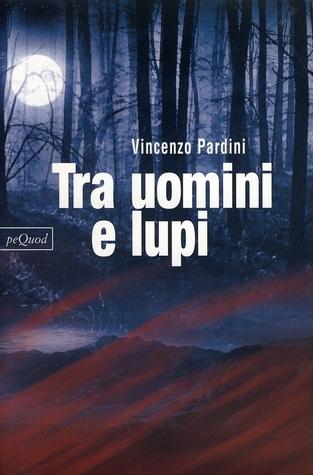 Tra uomini e lupi Vincenzo Pardini