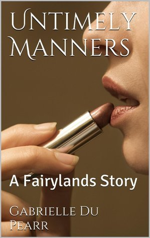 Untimely Manners: A Fairylands Story (Natali Landers, #1) Gabrielle Du Pearr