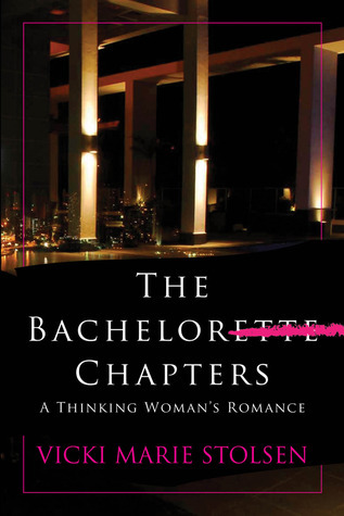 The Bachelor Chapters: A Thinking Womans Romance Vicki Marie Stolsen