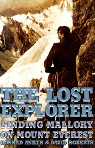 The Lost Explorer: Finding Mallory On Mount Everest  by  Conrad Anker