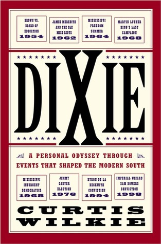 Dixie: A Personal Osyssey Through Historic Events That Shaped the Modern South Curtis Wilkie