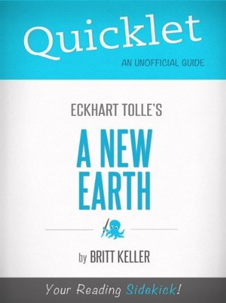 Quicklet On A New Earth By Eckhart Tolle (Cliffnotes-Like Book Summary)  by  Britt Keller