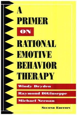 A Primer on Rational Emotive Behavior Therapy Windy Dryden
