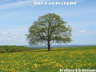 WHO I AM IN CHRIST  by  joshua richman