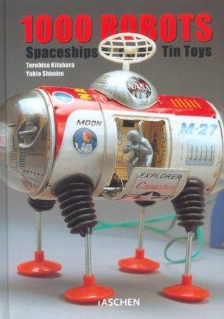 1000 Robots, Spaceships, and Other Tin Toys Teruhisa Kitahara