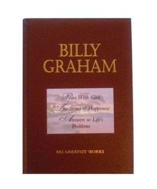 Billy Graham His Greastest Works (Peace With God, The Secret of Happiness, Answers to Lifes Problem Billy Graham