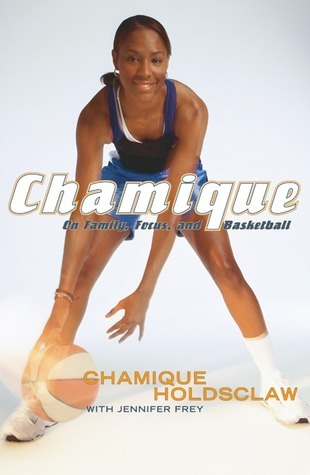 Chamique: On Family, Focus, and Basketball  by  Chamique Holdsclaw
