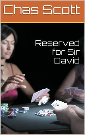 Reserved for Sir David  by  Chas Scott