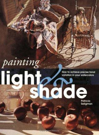 Painting Light & Shade (Quarto Book) Patricia Seligman
