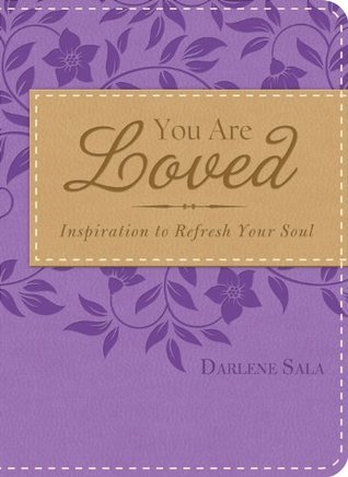 You Are Loved: Inspiration to Refresh Your Soul  by  Darlene Sala