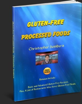 Gluten-Free Processed Foods  by  Christopher Sembera