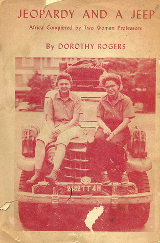 Jeopardy and a Jeep: Africa Conquered  by  Two Women Professors by Dorothy Rogers