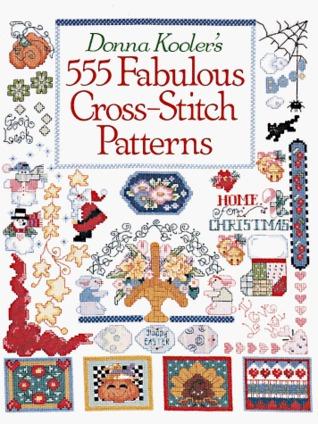 Donna Koolers 555 Fabulous Cross-Stitch Patterns  by  Donna Kooler