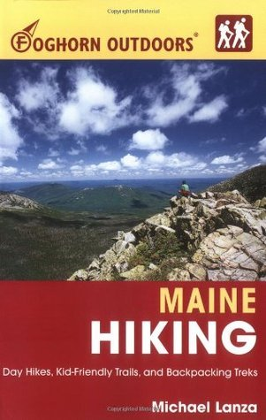 Foghorn Outdoors Maine Hiking: Day Hikes, Kid-Friendly Trails, and Backpacking Treks Michael Lanza