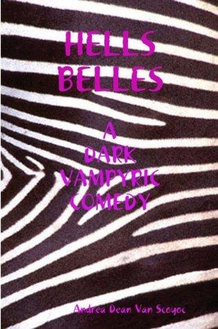 Hells Belles: A Dark Vampyric Comedy Andrea Dean Van Scoyoc