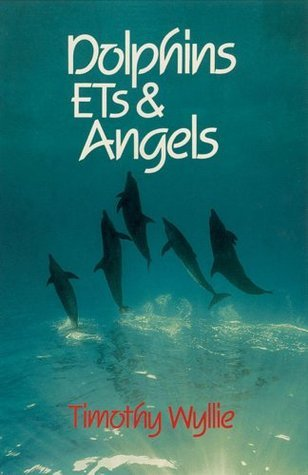 Dolphins, ETs, and Angels: Adventures Among Spiritual Intelligences  by  Timothy Wyllie