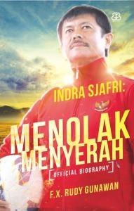 Indra Sjafri: Menolak Menyerah  by  F.X. Rudy Gunawan