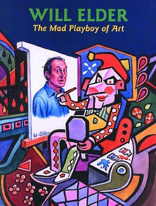 The MAD Art of Will Elder: The Complete Collection of His Work from MAD Comics #1-23 Will Elder