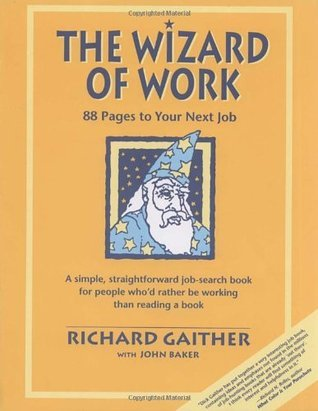 Wizard of Work: 88 Pages to Your Next Job Richard Gaither