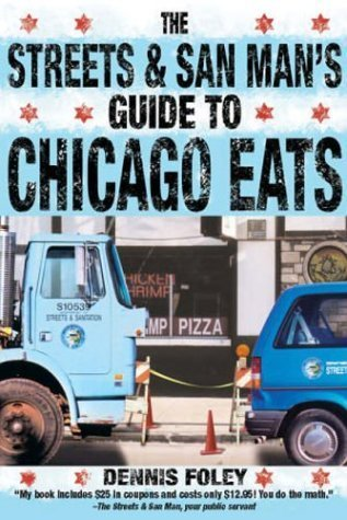 The Streets and San Mans Guide to Chicago Eats  by  Dennis  Foley