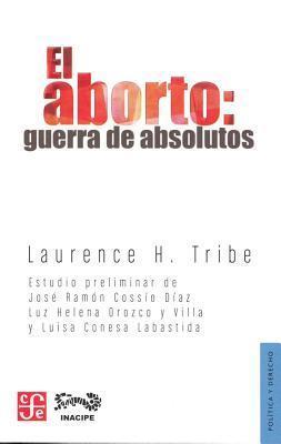 El Aborto: Guerra de Absolutos  by  Laurence H. Tribe