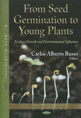 From Seed Germination to Young Plants: Ecology, Growth and Environmental Influences  by  Carlos Alberto Busso