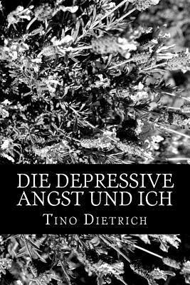 Die Depressive Angst Und Ich  by  Tino Dietrich