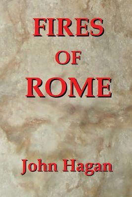 Fires of Rome: Jesus and the Early Christians in the Roman Empire  by  John Hagan