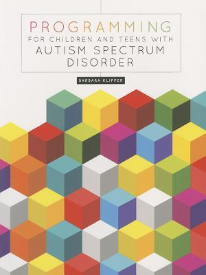 Programming for Children and Teens with Autism Spectrum Disorder Barbara Klipper