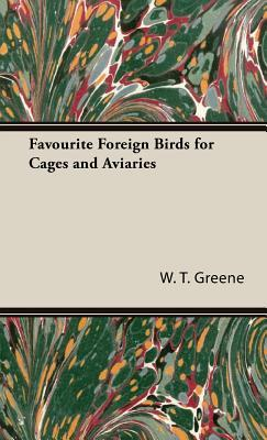 Favourite Foreign Birds for Cages and Aviaries  by  W.T. Greene