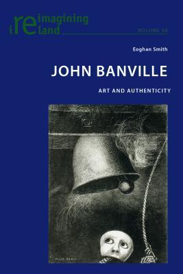 John Banville: Art and Authenticity  by  Eoghan Smith