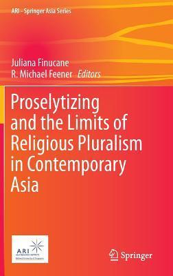 Proselytizing and the Limits of Religious Pluralism in Contemporary Asia Juliana Finucane