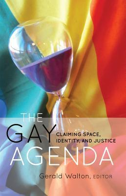 The Gay Agenda: Claiming Space, Identity, and Justice  by  Gerald Walton